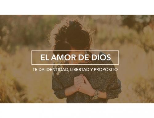 El amor de Dios te da identidad, libertad y propósito.