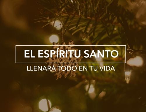 El Espíritu Santo Llenará Todo En Tu Vida
